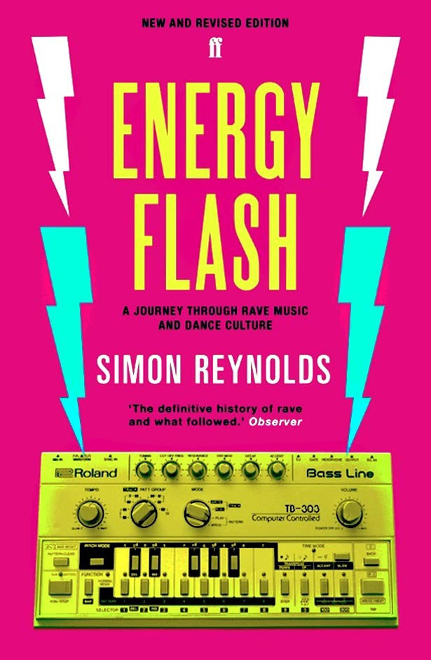 Energy Flash A Journey Through Rave Music and Dance Culture by Simon Reynolds