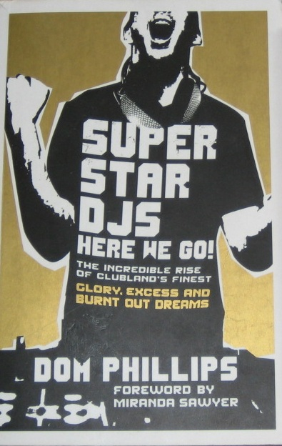 Superstar DJs Here We Go! The Rise and Fall of the Superstar DJ by Dom Phillips