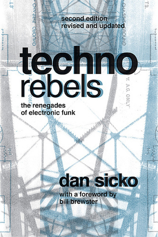 Techno Rebels The Renegades of Electronic Funk (Dan Sicko)Techno Rebels The Renegades of Electronic Funk by Dan Sicko
