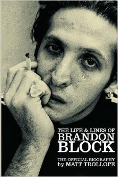 The Life & Lines Of Brandon Block The Official Brandon Block Biography by Matt Trollope