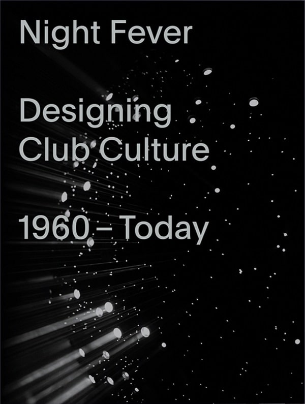 Mateo-Kries_Jochen-Eisenbrand_Catharine-Rossi_Katarina-Serulus_Night-Fever-Designing-Club-Culture-from-1960-Today-2018